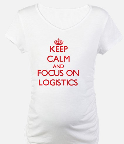 Keep Calm and focus on Logistics Shirt