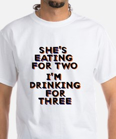 She's Eating for Two - I'm Drinking for Three T-Sh