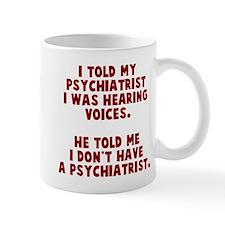 I don't have a psychiatrist Mug