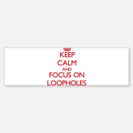 Keep Calm and focus on Loopholes Bumper Car Car Sticker