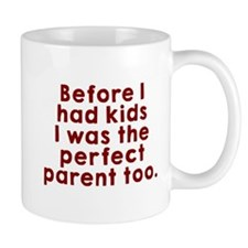 I was the perfect parent too Mug