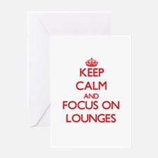 Keep Calm and focus on Lounges Greeting Cards