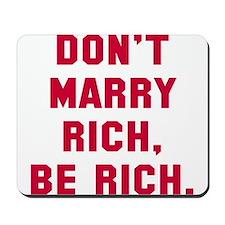 Don't marry rich be rich Mousepad