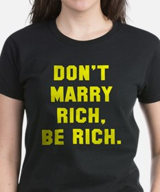 Don't marry rich be rich Tee