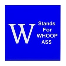 """W"" Stands For Whoop Ass Tile Coaster"