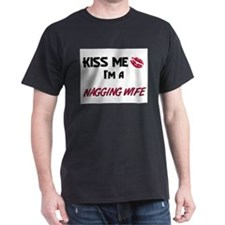 Kiss Me, I'm a NAGGING WIFE T-Shirt