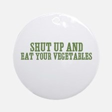 shut up and eat your vegetabl Ornament (Round)