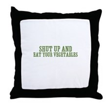 shut up and eat your vegetabl Throw Pillow
