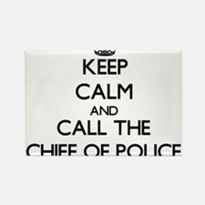 Keep calm and call the Chief Of Police Magnets