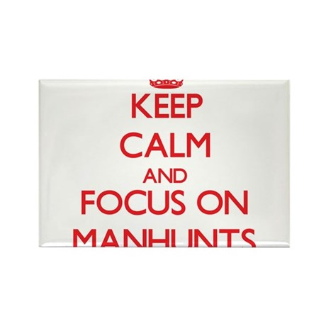 Keep Calm and focus on Manhunts Magnets