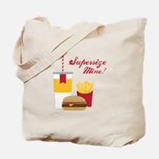 Supersize Mine! Tote Bag