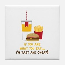 If You Are What You Eat... I'm Fast And Cheap! Til