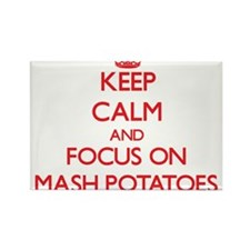 Keep Calm and focus on Mash Potatoes Magnets
