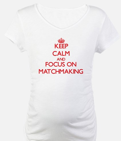 Keep Calm and focus on Matchmaking Shirt