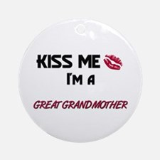 Kiss Me, I'm a GREAT GRANDMOTHER Ornament (Round)