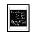 Allergic to Stupid People Framed Panel Print