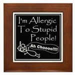 Allergic to Stupid People Framed Tile