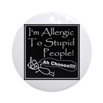 Allergic to Stupid People Ornament (Round)