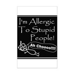 Allergic to Stupid People Mini Poster Print