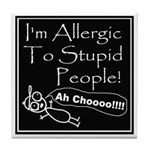 Allergic to Stupid People Tile Coaster