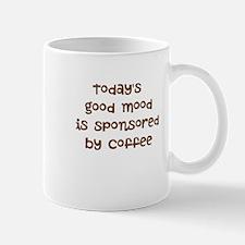 TODAYS GOOD MOOD IS SPONSORED BY COFFEE Mugs