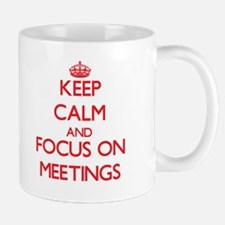 Keep Calm and focus on Meetings Mugs
