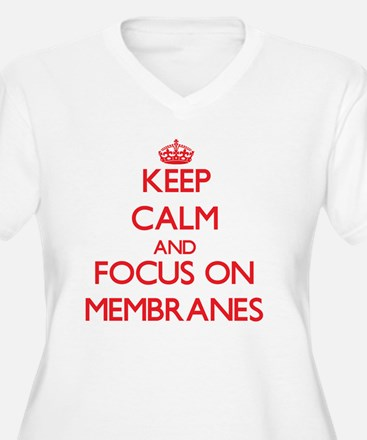 Keep Calm and focus on Membranes Plus Size T-Shirt