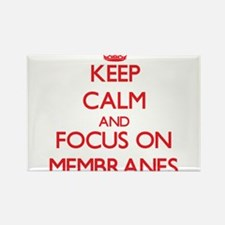 Keep Calm and focus on Membranes Magnets