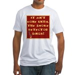 It Ain't Done Until the Smoke Fitted T-Shirt