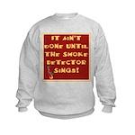 It Ain't Done Until the Smoke Kids Sweatshirt
