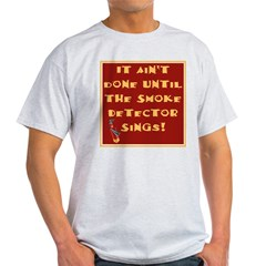 It Ain't Done Until the Smoke T-Shirt