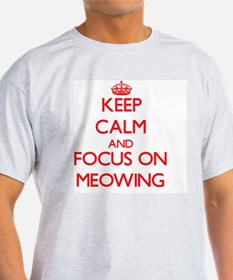 Keep Calm and focus on Meowing T-Shirt