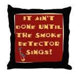 It Ain't Done Until the Smoke Throw Pillow