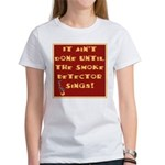 It Ain't Done Until the Smoke Women's T-Shirt
