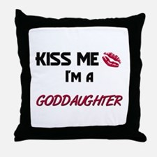 Kiss Me, I'm a GODDAUGHTER Throw Pillow