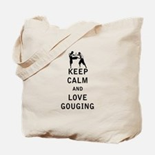 Keep Calm and Love Gouging Tote Bag