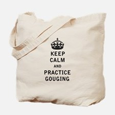 Keep Calm and Practice Gouging Tote Bag