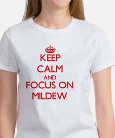 Keep Calm and focus on Mildew T-Shirt