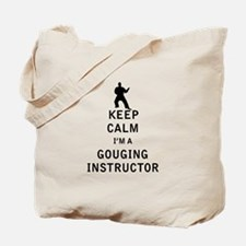 Keep Calm I'm a Gouging Instructor Tote Bag