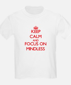 Keep Calm and focus on Mindless T-Shirt