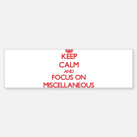 Keep Calm and focus on Miscellaneous Bumper Sticke
