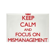 Keep Calm and focus on Mismanagement Magnets