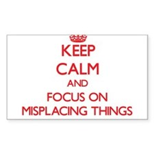 Keep Calm and focus on Misplacing Things Decal