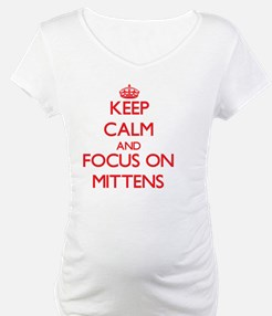 Keep Calm and focus on Mittens Shirt