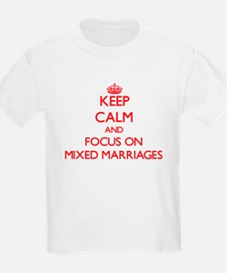 Keep Calm and focus on Mixed Marriages T-Shirt