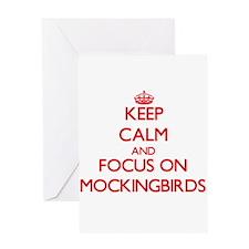 Keep Calm and focus on Mockingbirds Greeting Cards