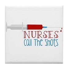 Nurses Call The Shots Tile Coaster