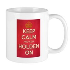 Keep Calm And Keep Holden On Mugs