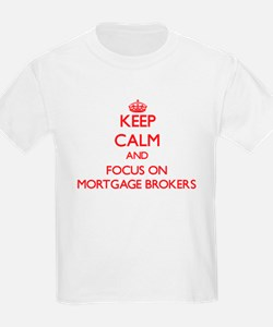 Keep Calm and focus on Mortgage Brokers T-Shirt