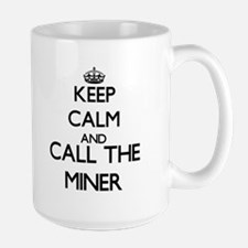Keep calm and call the Miner Mugs